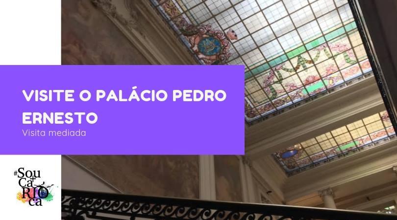Visite o Palácio Pedro Ernesto