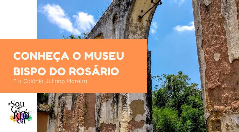 Conheça o Museu Bispo do Rosário & a Colônia Juliano Moreira