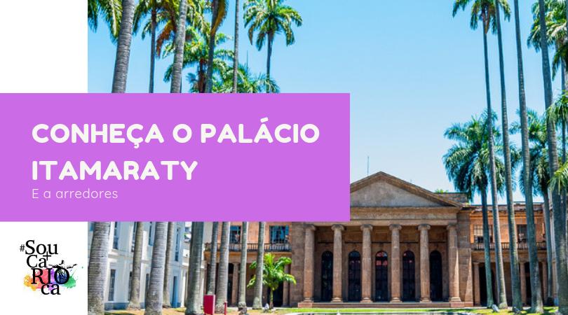 Conheça o Palácio Itamaraty e arredores